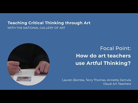 Teaching Critical Thinking through Art, 4.5: Focal Point: How do art teachers use Artful Thinking?