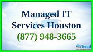 Houston Managed IT Services Houston  (877) 9483665  Houston Managed Services Houston