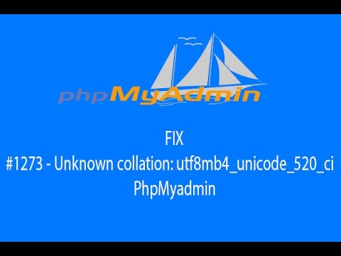 How to fix #1273 - Unknown collation: utf8mb4_unicode_520_ci on PhpMyadmin