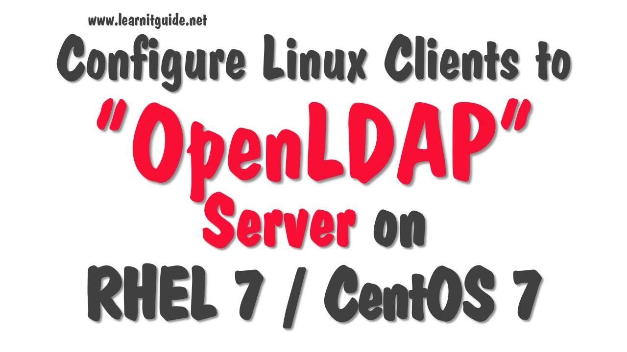 Configure Linux Clients for LDAP Authentication to OpenLDAP Server (RHEL 7  / CentOS 7)