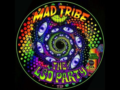 Mad Tribe - LSD Party ( Kicking In )