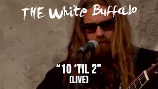 Watch White Buffalo 10 til 2 video