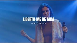 Liberta-me de Mim (Espontâneo) | Luma Elpidio