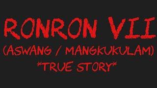 RONRON VII (Aswang / Mangkukulam) *True Story*