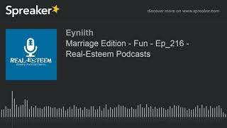 Marriage Edition - Fun - Ep_216 - Real-Esteem Podcasts