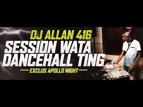 Dj Allan 416 - Session Wata Dancehall Ting  (Exclus Apollo Night) 2017