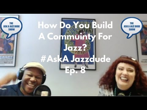 How To Build a Community For Jazz, KC Jazz Ambassadors, and JAM Mag I #ASKAJAZZDUDE EP. 8
