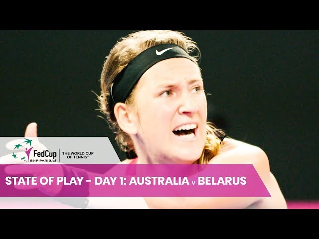State Of Play - Day 1: Australia v Belarus | Fed Cup 2019 | Semi-Finals