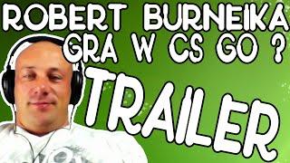 (Trailer, Zapowiedź) Robert Burneika gra w CS GO ? 2017 Video