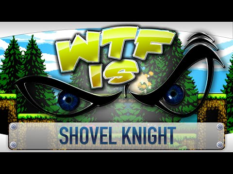 ► WTF Is... - Shovel Knight ?