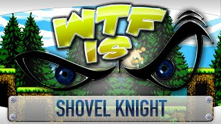 ► WTF Is... - Shovel Knight ?