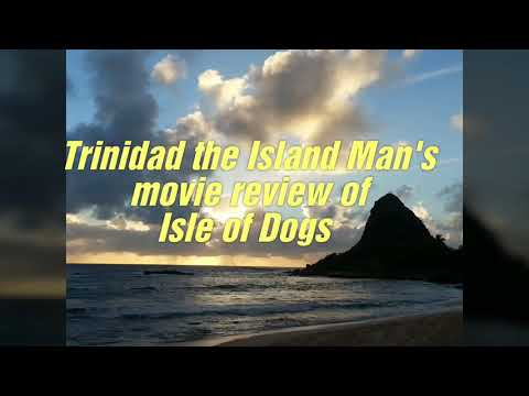 Isle of Dogs  -- Trinidad the Island Man's movie review