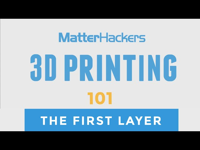 3D Printing 101: Getting Started with the First Layer
