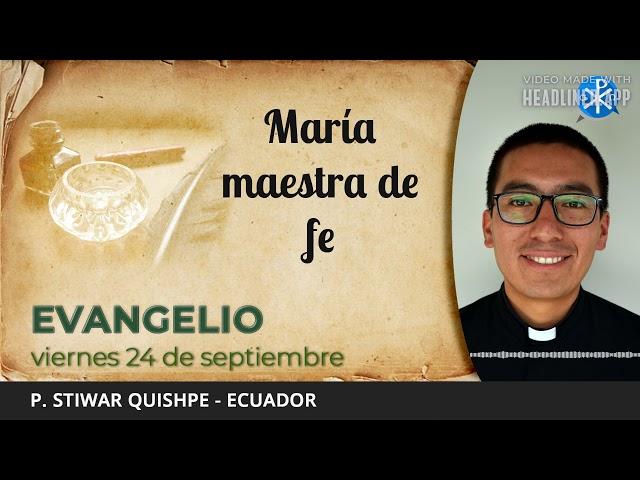 Evangelio de hoy, 24 de septiembre de 2021   María maestra de fe.
