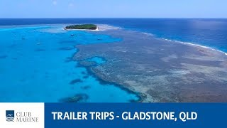Gladstone Trailer Trip - Where To Go Boating | Club Marine