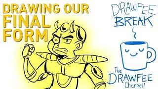 Final Form!!! - DRAWFEE BREAK