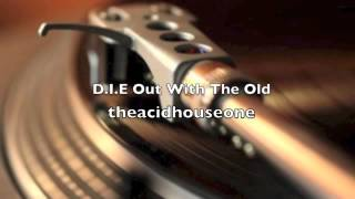 D.I.E - Out With The Old