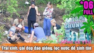 LOVE HOUSE - LIVE AND LOVE| EP 6|Digging a well - Filtering water - Finding out ways to survive