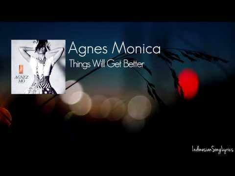 Agnes Monica - Things Will Get Better (Lyrics) [HD]