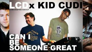 Kid Cudi vs. LCD Soundsystem- Can I Be Someone Great (MASHUP)