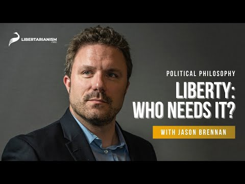 2. Liberty: Who Needs It?  | Political Philosophy with Jason Brennan