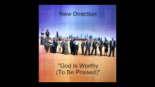 "New Direction- ""God Is Worthy (To Be Praised)"""