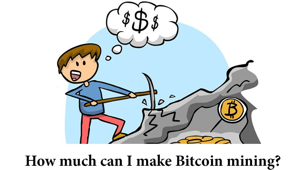 How Much Can I Make Bitcoin Mining?