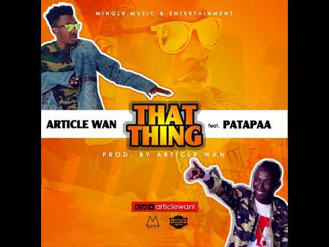 Article Wan - That Thing ft. Patapaa (Audio Slide)