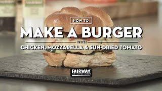 How to Make a Burger with Chicken, Mozzarella & Sun-Dried Tomato