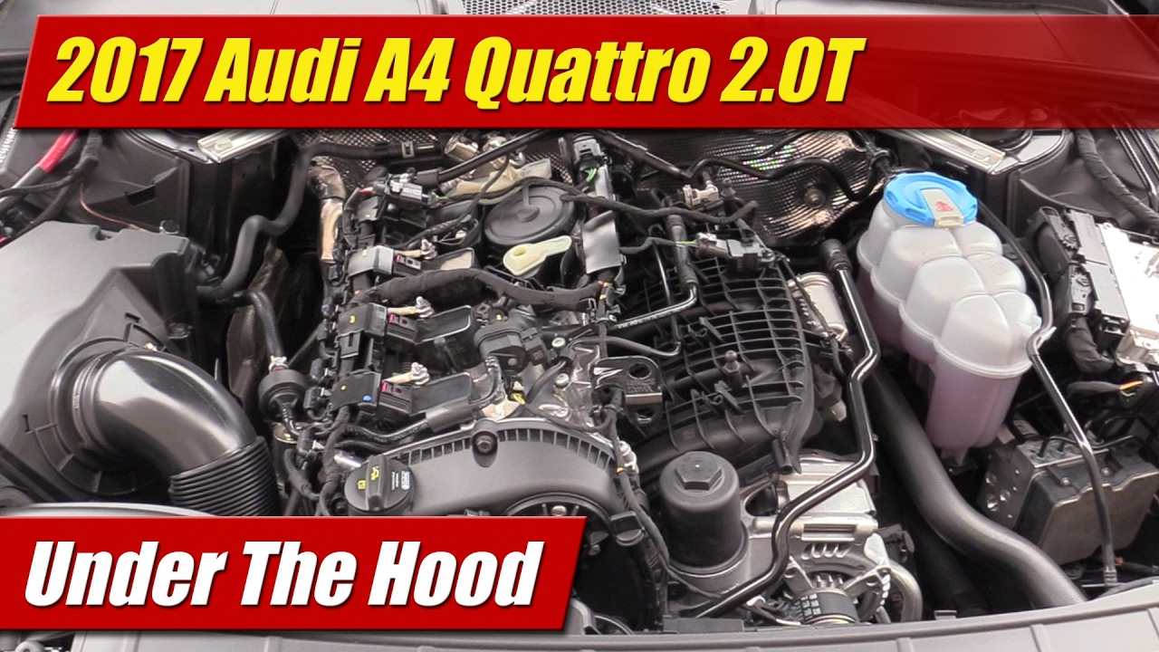 Under The Hood 2017 Audi A4 20t Quattro Youtube