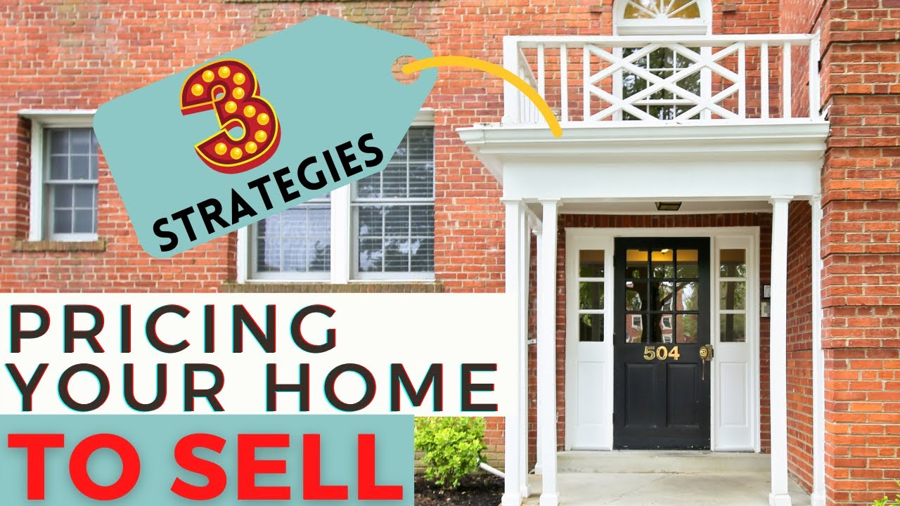 3 Strategies for Pricing Your Home for Sale
