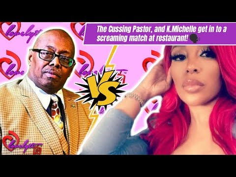 #IDGASN K. Michelle &  The Cussing Pastor  get into a SCREAMING MATCH at a restaurant #fullbreakdown