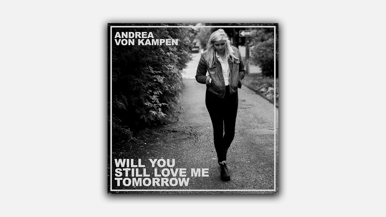 "Andrea von Kampen - ""Will You Still Love Me Tomorrow"" [Official Audio]"