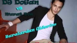DJ DoGan Vs Murat Boz - Buralardan Giderim -  ( Slow Remix ) 2011