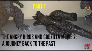 The Angry Birds And Godzilla Movie 2: A Journey Back To The Past (Part 4)