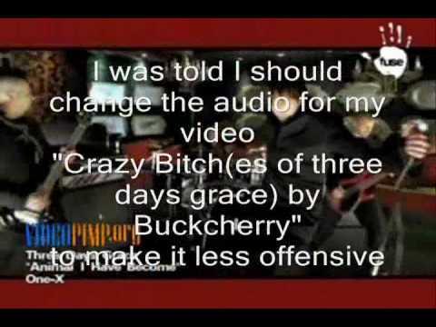 Parody : Crazy Bitch(es of three days grace) by Buckcherry