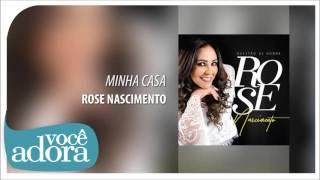 MInha Casa - Rose Nascimento [Álbum Questão de Honra] .