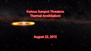 Furious Sunspot Threatens Thermal Annihilation! August 22, 2015