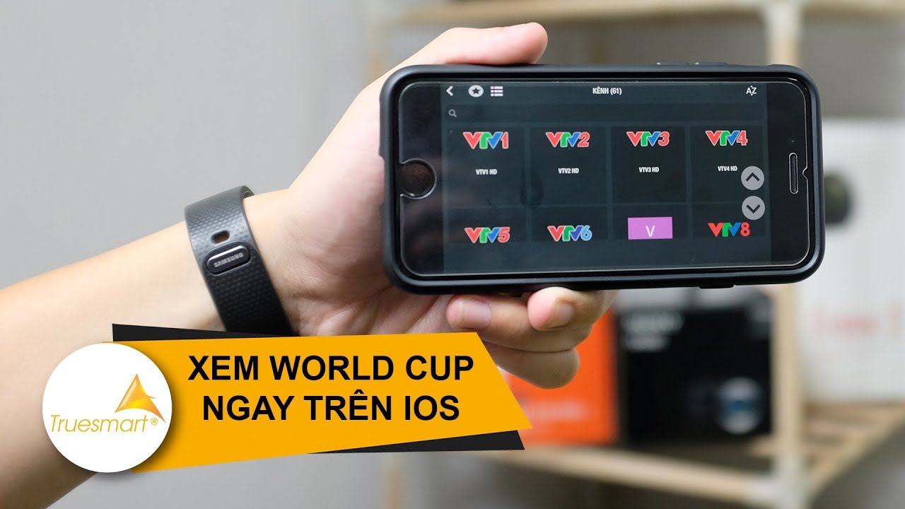 Ứng dụng xem TV trên 2000 kênh trên iPhone, xem world cup 2018 mượt mà