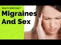 IMPORTANT | Migraines and Sex: What you should know