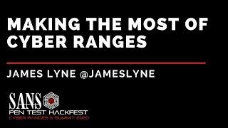 Making the Most of Cyber Ranges w/ James Lyne - SANS HackFest & Ranges Summit 2020