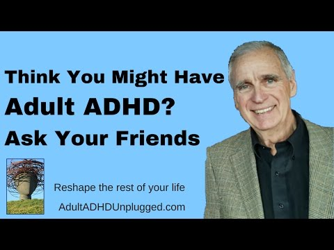 Your friends already know if you have Adult ADHD