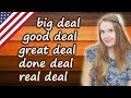 Big deal, good deal, great deal, done deal, real deal - English set expressions
