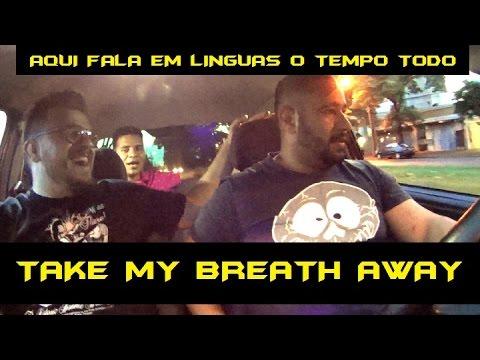 FALANDO EM LINGUAS - TAKE MY BREATH AWAY
