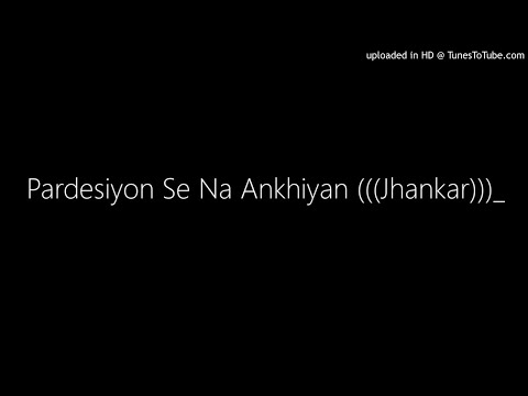 Pardesiyon Se Na Ankhiyan (((Jhankar)))_Rafi