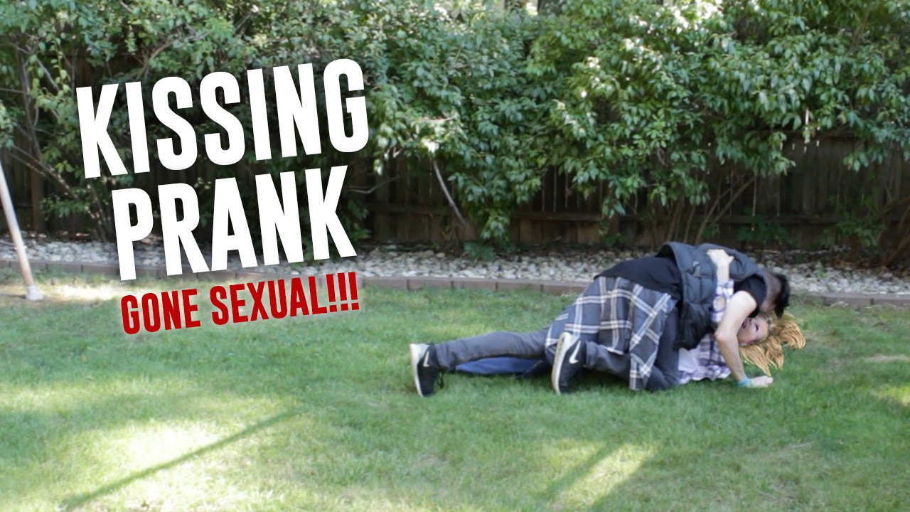 Kissing pranks gone sexually youtube