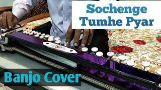 Sochenge Tumhe Pyar Banjo Cover Ustad Yusuf Darbar