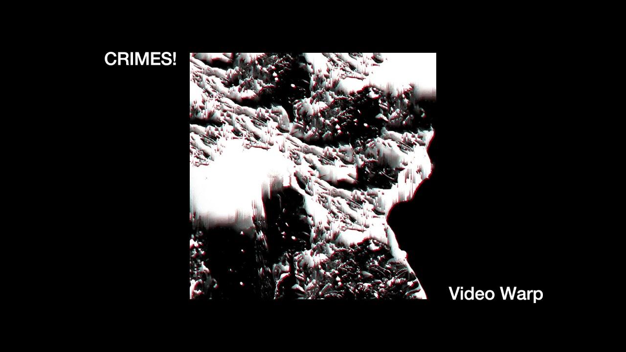 Crimes! - Video Warp