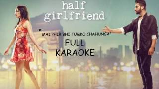 """MAI PHIR BHI TUMKO CHAHUNGA "" full karaoke song 