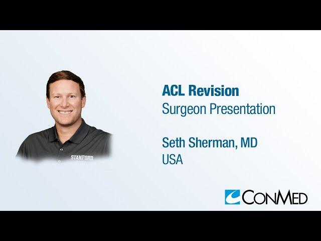 Dr. Seth Sherman - PRESENTATION (2019): ACL Revision - My Bag of Tricks